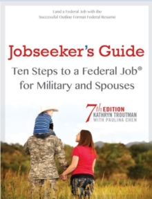 Jobseeker's Guide : Ten Steps to a Federal Job (R) for Military Personnel & Spouses, Paperback / softback Book