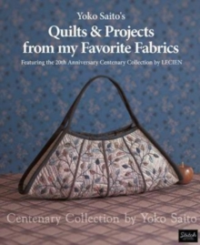 Yoko Saito's Quilts and Projects from My Favorite Fabrics : Centenary Collection by Yoko Saito, Paperback Book