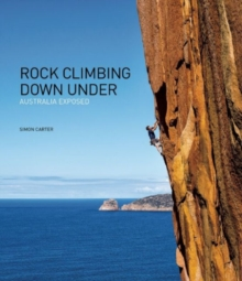 Rock Climbing Down Under : Australia Exposed, Hardback Book