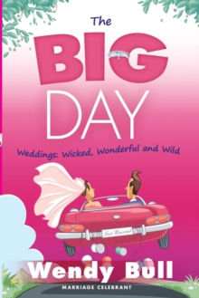The Big Day : Weddings - Wicked, Wonderful and Wild, Paperback Book