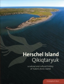 Herschel Island Qikiqtaryuk : A Natural and Cultural History of Yukon's Arctic Island, Paperback Book