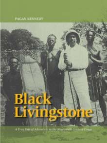 Black Livingstone : A True Tale of Adventure in the Nineteenth-Century Congo, Paperback Book