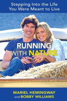 Running with Nature : Stepping Into the Life You Were Meant to Live, Hardback Book