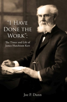 I Have Done the Work : The Life and Times of James Hutchison Kerr, Paperback / softback Book