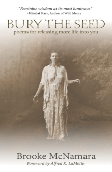 Bury The Seed : Poems for Releasing More Life into You, Paperback / softback Book