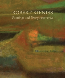 Robert Kipniss : Paintings and Poetry, 1950-1964, Hardback Book