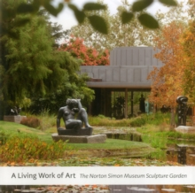 A Living Work of Art : The Norton Simon Museum Sculpture Garden, Hardback Book