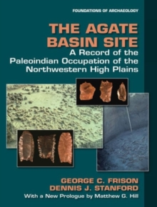 The Agate Basin Site : A Record of the Paleoindian Occupation of the Northwestern High Plains, Paperback / softback Book
