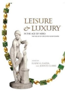 Leisure and Luxury in the Age of Nero : The Villas of Oplontis near Pompeii, Paperback Book