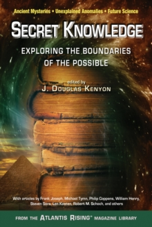 Secret Knowledge : Expanding the Boundaries of the PossibleAncient Mysteries,Unexplained Anomalies, Future Science, Paperback / softback Book