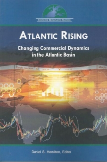 Atlantic Rising : Changing Commercial Dynamics in the Atlantic Basin, Paperback / softback Book