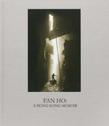 Fan Ho: A Hong Kong Memoir, Hardback Book