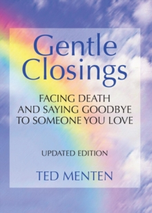 Gentle Closings : Facing Death and Saying Goodbye to Someone You Love, Paperback / softback Book