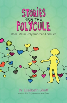 Stories From the Polycule : Real Life in Polyamorous Families, Paperback / softback Book