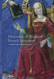 "Flowering of Medieval French Literature : ""Au Parler Que m'Aprist Ma Mere"", Paperback / softback Book"