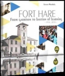 Fort Hare : From Garrison to Bastion of Learning 1916-2016, Paperback Book