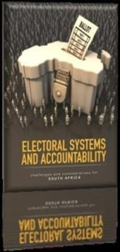 Electoral Systems and Accountability : Challenges and considerations for South Africa, Paperback / softback Book
