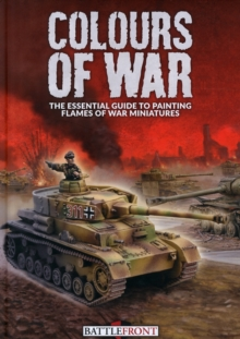 Colours of War : The Essential Guide to Painting Flames of War Miniatures, Hardback Book