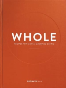 Whole : Recipes for Simple Wholefood Eating, Hardback Book