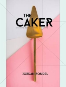 The Caker : Wholesome Cakes, Cookies & Desserts, Hardback Book