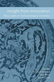 Insight from Innovation : New Light on Archaeological Ceramics, Hardback Book