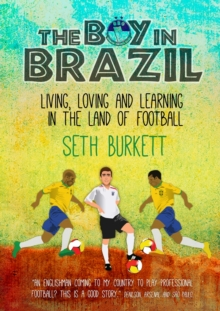 The Boy in Brazil : Living, Loving and Learning  in the Land of Football, Paperback Book