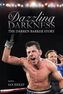 A Dazzling Darkness : The Darren Barker Story, Hardback Book