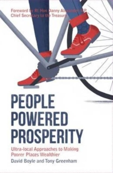 People Powered Prosperity : Ultra Local Approaches to Making Poorer Places Wealthier, Paperback Book