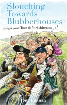Slouching Towards Blubberhouses : (A Right Grand) Tour De Yorkshireness, Paperback Book