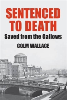 Sentenced to Death : Saved from the Gallows, Paperback / softback Book