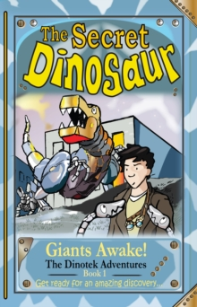 The Secret Dinosaur : Dinotek Adventures Book 1, Paperback Book