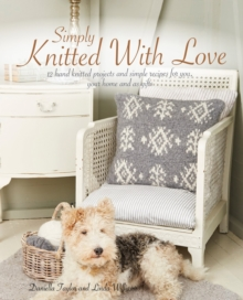 Simply Knitted With Love : 12 Hand Knitted Projects and Simple Recipes for You, Your Home and as Gifts, Paperback Book