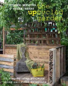 Upcycled Garden : 25 Step-by-Step Projects Using Reclaimed Materials, Paperback Book