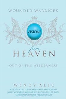 Wounded Warriors : Visions from Heaven, Paperback / softback Book