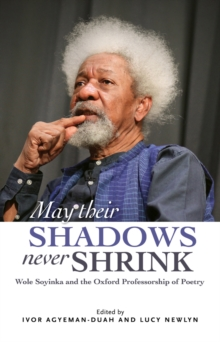 May Their Shadows Never Shrink : Wole Soyinka and the Oxford Professorship of Poetry, Paperback / softback Book