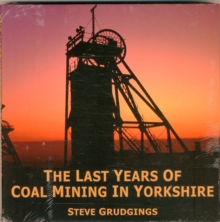 The Last Years of Coal Mining in Yorkshire, Hardback Book