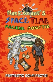 Mark Brake's Space, Time, Machine, Monster, Paperback / softback Book