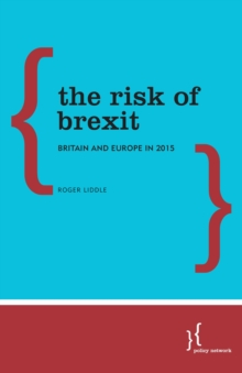 The Risk of Brexit : Britain and Europe in 2015, Paperback Book