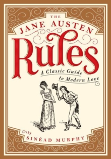 The Jane Austen Rules : A Classic Guide to Modern Love, Paperback Book