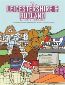 The Leicestershire & Rutland Cook Book : A Celebration of the Amazing Food and Drink on Our Doorstep, Paperback / softback Book