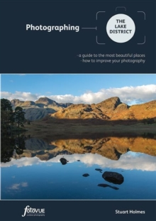 Photographing the Lake District : A Guide to the Most Beautiful Places & How to Improve Your Photography, Paperback Book