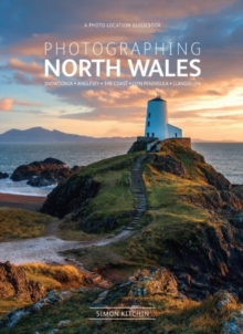 Photographing North Wales: A Photo-Location Guidebook, Paperback / softback Book