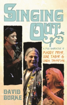 Singing Out : A Folk Narrative of Maddy Prior, June Tabor & Linda Thompson, Paperback Book