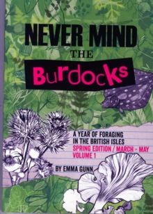 Never Mind the Burdocks, a Year of Foraging in the British Isles : Spring Edition - March to May Spring edition/March-May, Paperback Book