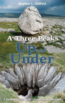 A Three Peaks Up and Under : A Guide to Yorkshire's Limestone Wonderland, Paperback / softback Book