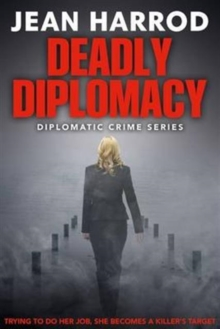 Deadly Diplomacy : Diplomatic Crime Series, Paperback Book