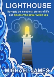Lighthouse : Navigate the Emotional Storms of Life and Discover the Power Within You, Paperback Book