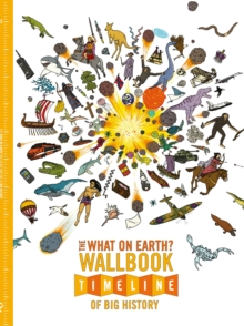 The What on Earth? Wallbook Timeline of Big History : The Incredible Story of Planet Earth from the Big Bang to the Present Day, Paperback Book