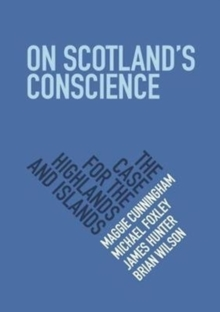 On Scotland's Conscience : The Case for the Highlands and Islands, Paperback / softback Book