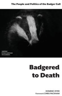 Badgered to Death : The People and Politics of the Badger Cull, Paperback Book